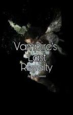 Vampire's Last Royalty by -Iyzebel