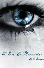 To Love A Marauder by StillMarauding