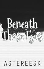 Beneath Those Eyes [Re-post] by asteREEsk