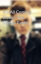 It's All Coming Down- The Vamps Fanfic by coolock