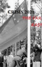 Crisis 2021: the far east (first 11 chapters) by jpwenz54
