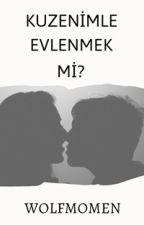 Kuzenimle Evlenmek Mi? by WolfMomen
