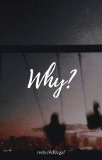 WHY? by LeinMarie