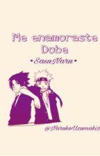 ¡Me enamoraste dobe! by NarutoUzumaki233