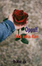 Opps! Aku Suka Kau [Complete] by iLaHaris
