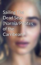 Sailing The Dead Seas (Narnia/Pirates of the Carribean) by KatherineDark19