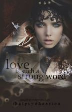 Love Is Such A Strong Word by ThatPsychoErica