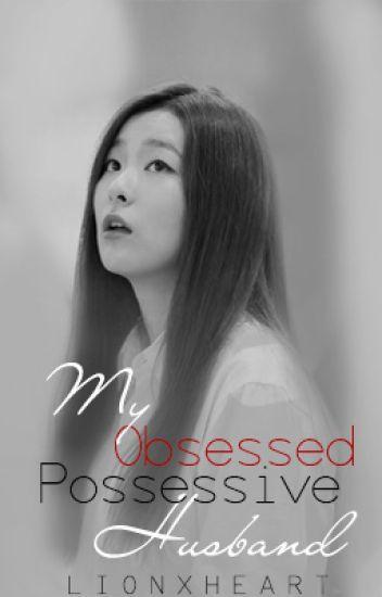 My Obsessed Possessive Husband