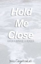 Hold Me Close ➸ h.n by NekoTaigaAisakaII