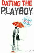 Dating the playboy (#Wattys2016) by Donut_Girl1