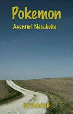 Pokemon Aventurii Nesabuite by AdelinB