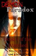 Demon Paradox {Book 1 of The Watched} by Head_SlayerPhoenix