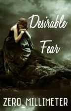 Desirable Fear by Wonder-Wench