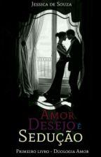 amor desejo e sedução( livro 1 )está em revisão by jehsouza1997