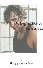 - Living With A Lunatic: Dean Ambrose. by Kayy-Mariee