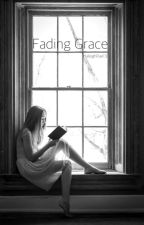 Fading Grace by HaleighRae13