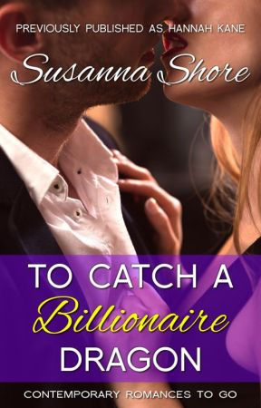To Catch a Billionaire Dragon Part One  by Hannah Kane by SusannaShore
