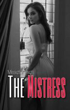 The Mistress [ON-HOLD] by Missietannie