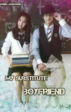 My Substitute Boyfriend (EDITING) by _CCGX_