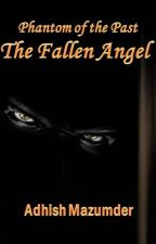 Phantom of the Past - The Fallen Angel by AdhishMazumder