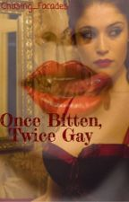 Once Bitten, Twice Gay by Chasing_Facades