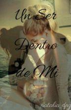 Un Ser Dentro De Mi by natalia_dpz