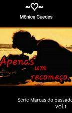 APENAS UM RECOMEÇO by MonicaABGuedes