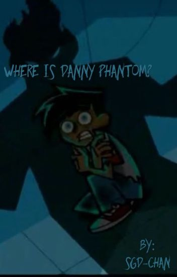 Where is Danny Phantom?