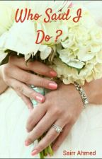 Who Said I Do? by sairrlamis