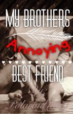 My Brothers Annoying Best Friend (MBABF) by Polaroid1989