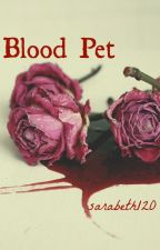 Blood Pet (#Wattys2016) by sarabeth120