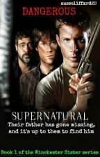 Dangerous (Supernatural - Winchester Sister 1) *EDITING* by cathedralofsteel