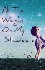 All The Weight On My Shoulders by 5th_marauder