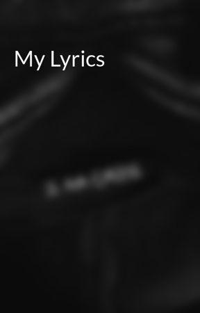 My Lyrics by MIW_all_da_way