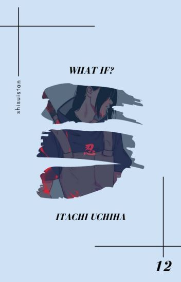 what if? » uchiha itachi