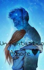 Un Fantastico Amore ♥ by Grazii_7