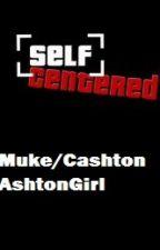 Self-Centered {Muke} by AshtonGirl