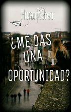 ¿Me das una oportunidad? N.H EDICIÓN by HoranftOreo