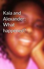 Kaia and Alexander: What happened? by KHodges0621