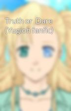 Truth or  Dare (Yugioh fanfic) by summerthestonekeeper