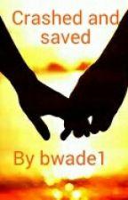 Crashed and Saved by bwade1