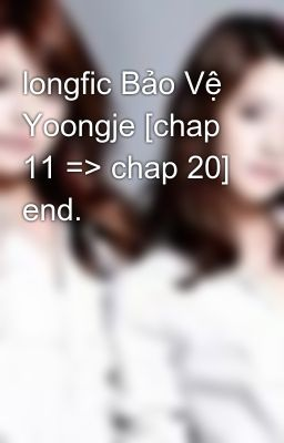 Đọc truyện longfic Bảo Vệ Yoongje [chap 11 => chap 20] end.
