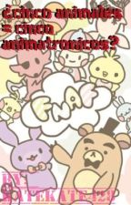 ¿Cinco animales = cinco animatronicos? by KateKate428