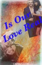 Is Our Love Real by LaineyGober