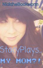 StacyPlays... MY MOM?! by NicktheBookworm9