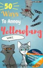 50 ways to annoy Yellowfang by Olympian_NightJay