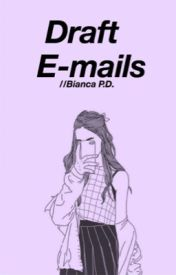 Draft emails by itsbiianca