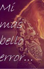 Mi mas bello error... by yarelischz
