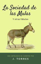 La sociedad de las mulas y otras fábulas by FiccionesEnElTintero