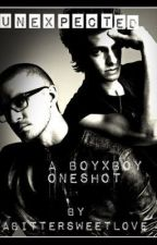 Unexpected (oneshot) [boyxboy] by ABittersweetLove